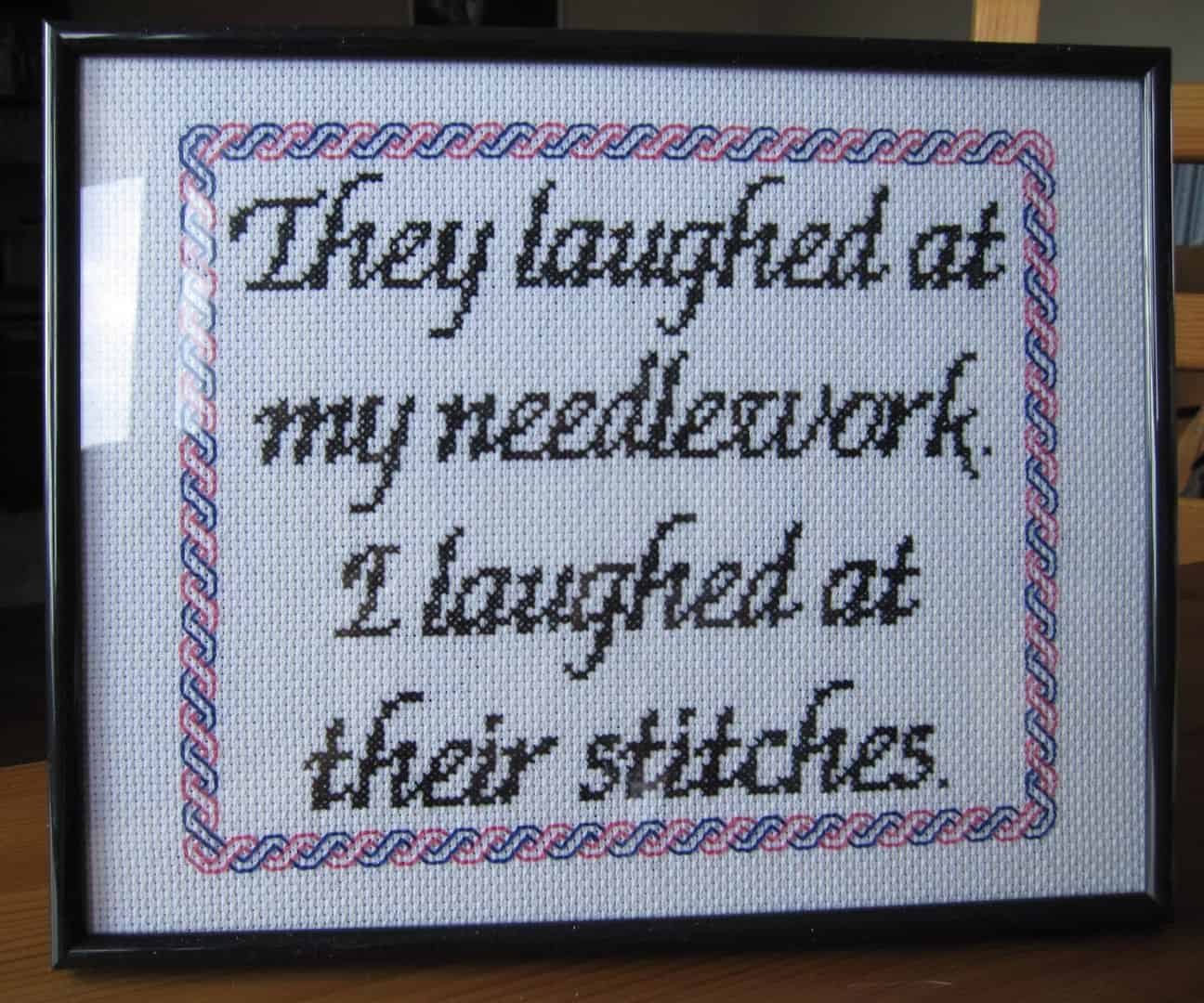 They laughed at my needlework