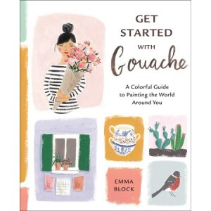 Getting started with gouache a colorful guide to painting the world around you