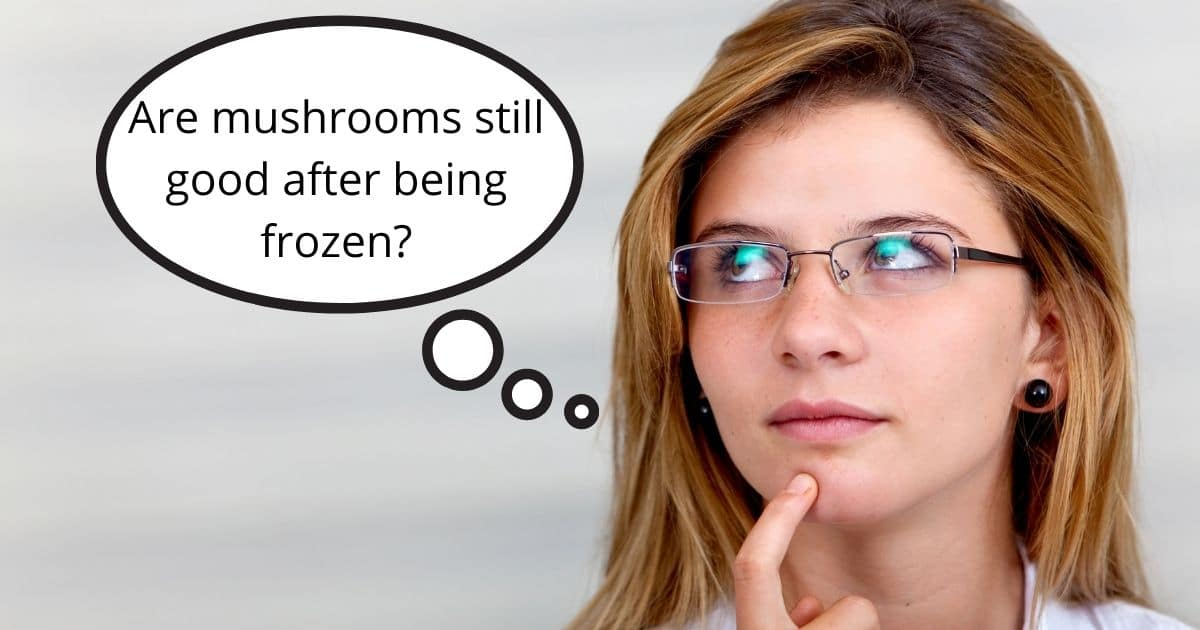 A picture of a lady thinking if her mushrooms will be ok to use after being frozen!