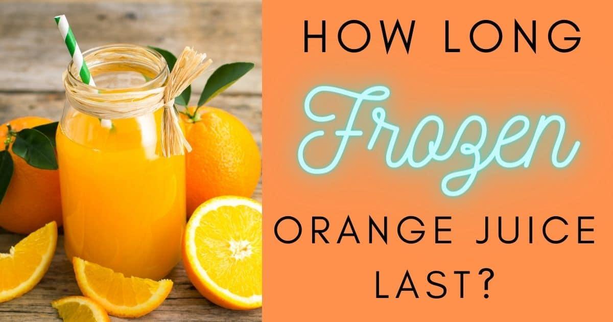 how long frozen orange juice last?