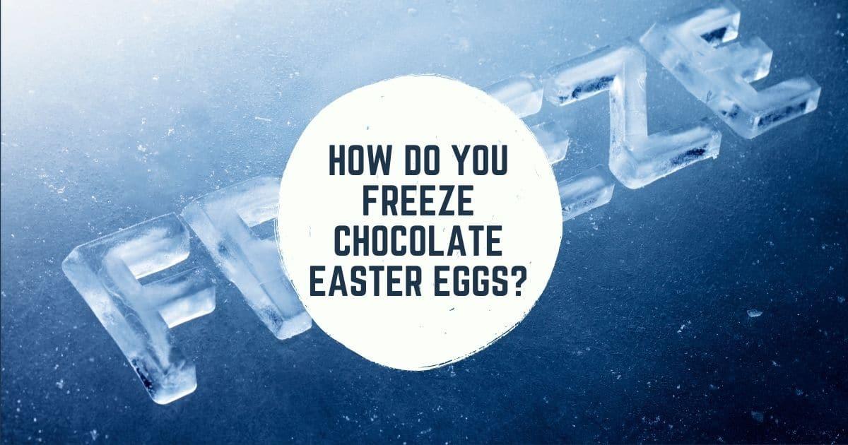 How Do You Freeze Chocolate Easter Eggs?