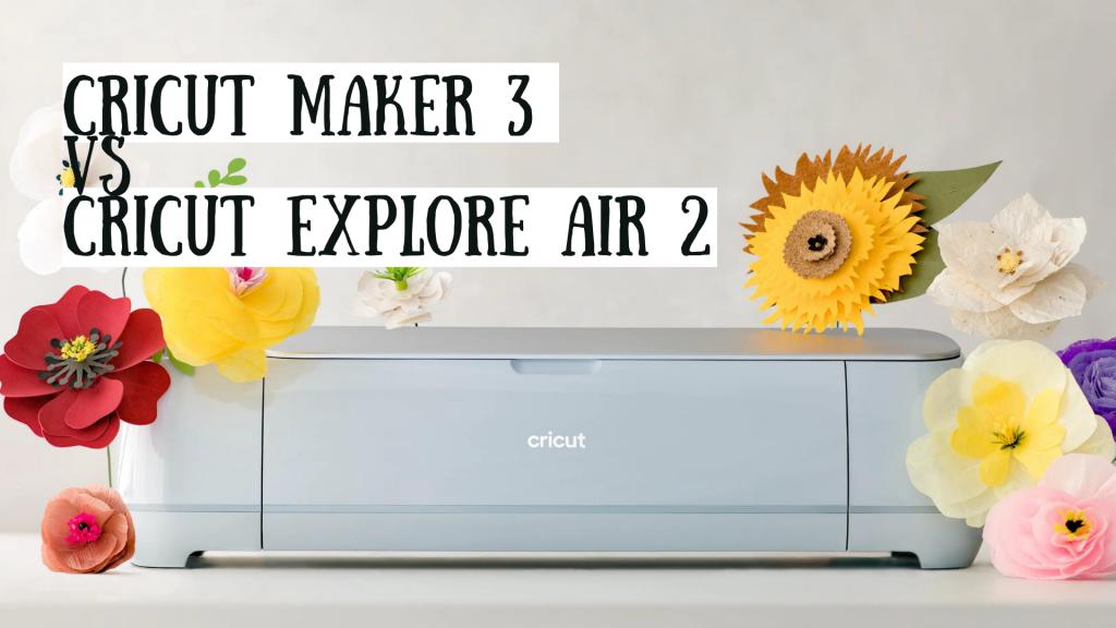 Cricut maker 3 or cricut explore air 2